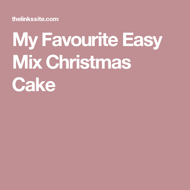 My Favourite Easy Mix Christmas Cake