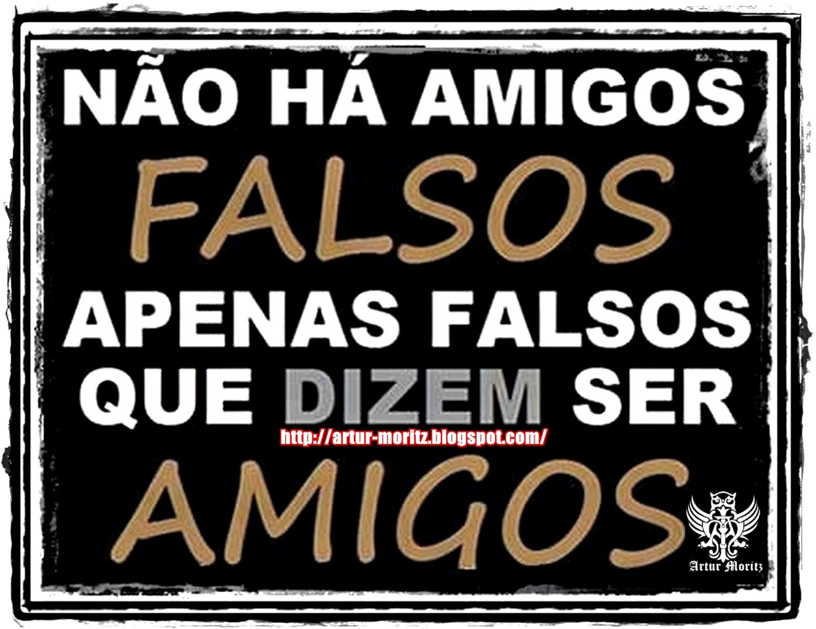 Frases De Falsidade: NAO+HA+AMIGOS+FALSOS+APENAS+FALSOS+QUE+DIZEM+SER+AMIGOS