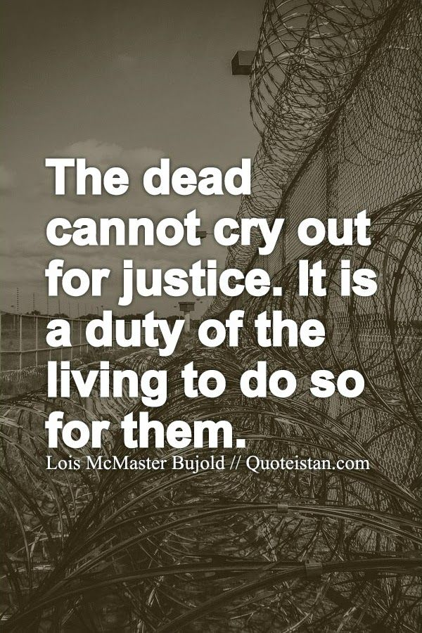 The Dead Cannot Cry Out For Justice It Is A Duty Of The Living To Do So For Them Justice Quotes Injustice Quotes Duty Quotes