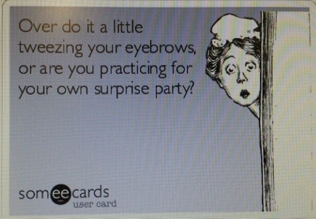 Don't go crazy with eyebrows. #lol