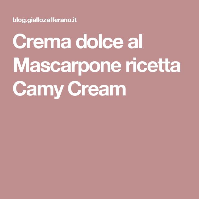 Crema dolce al Mascarpone ricetta Camy Cream