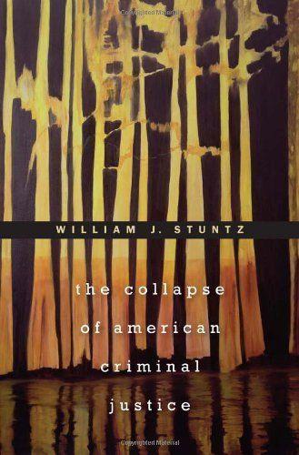 The Collapse Of American Criminal Justice By William J Stuntz 23 10 Author William J Stuntz Publisher Criminal Justice Criminal Criminal Justice System