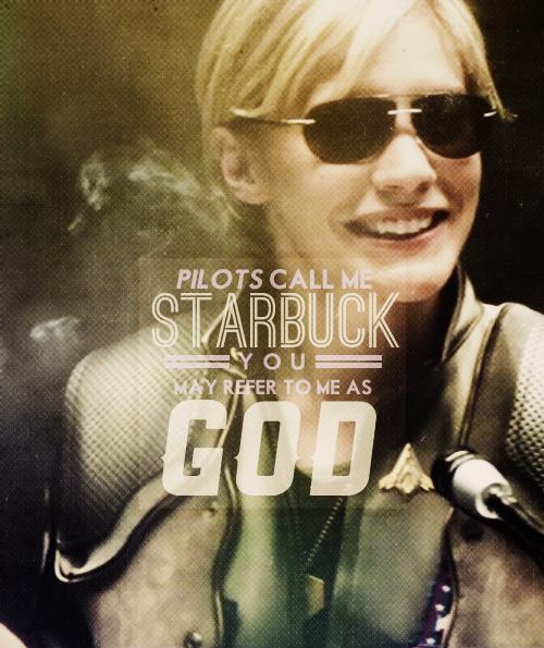 "You may refer to me as God | Kara ""Starbuck"" Thrace | Katee Sackhoff | Battlestar Galactica"