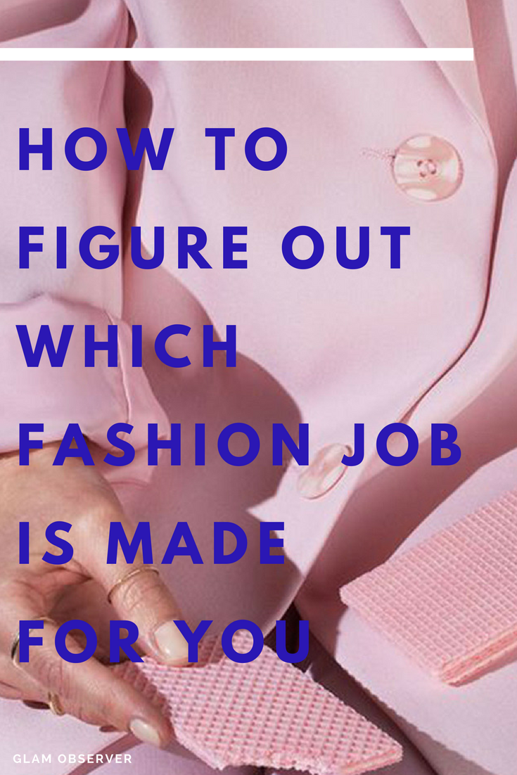 How To Figure Out Which Fashion Job Is Made For You Fashion Jobs Fashion Stylist Jobs Fashion Journalism