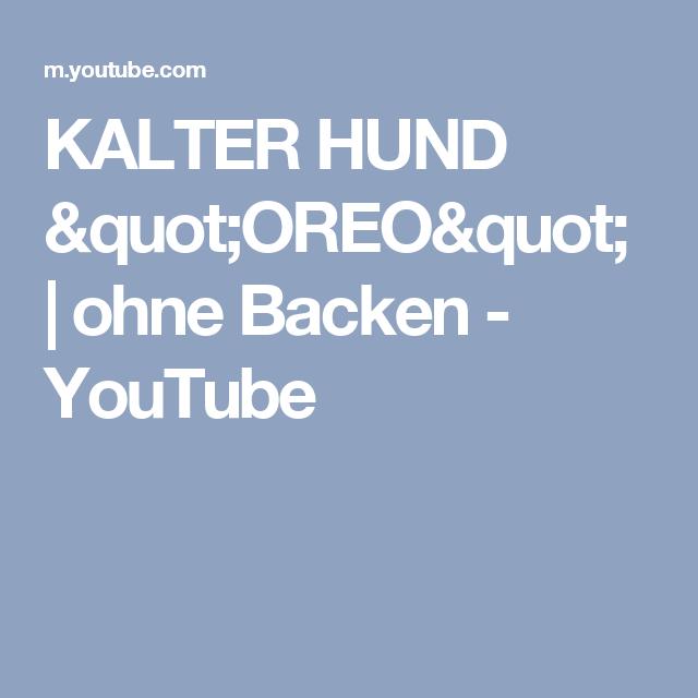 "KALTER HUND ""OREO""   ohne Backen - YouTube"