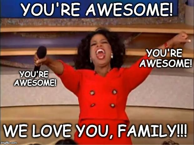 You Re Awesome Funny Memes : Oprah you get a meme re awesome we love family