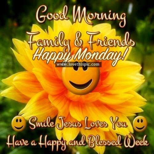 Good Morning Family & Friends, Happy Monday monday good