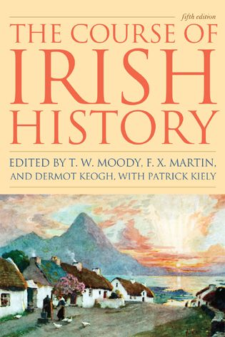 The Course of Irish History, Fifth Edition, edited by T.W. Moody, F.X. Martin and Dermot Keogh