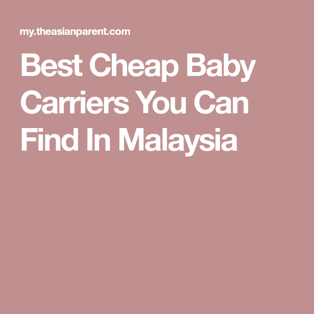 Best Cheap Baby Carriers You Can Find In Malaysia Baby Wraps