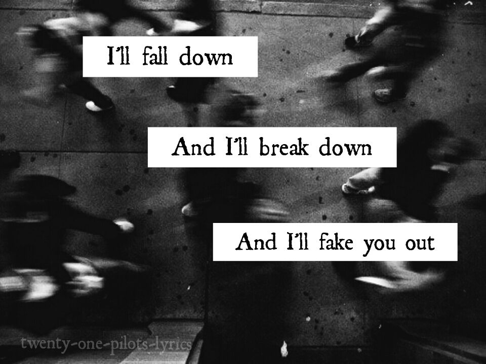 Fake You Out | Twenty One Pilots | Song Lyrics... | Pinterest ...