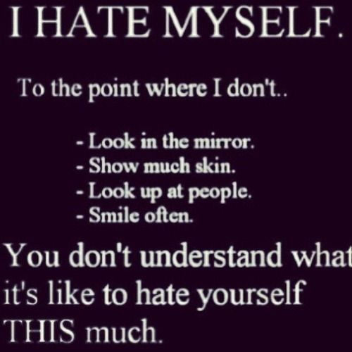 Quotes About Hating Yourself Dont Hate Yourself Quotes. QuotesGram me: i actually do | my  Quotes About Hating Yourself