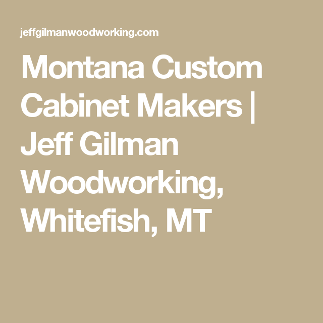 Best Montana Custom Cabinet Makers Jeff Gilman Woodworking 400 x 300