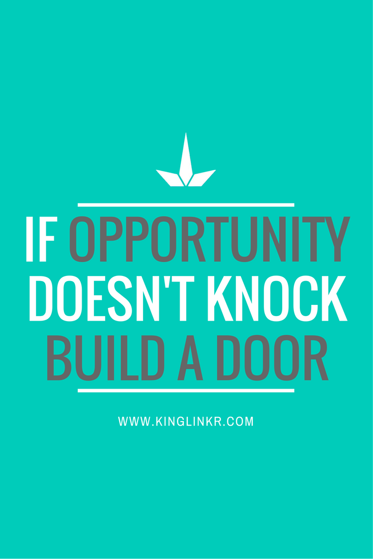 If Opportunity Doesnt Knock Build A Door World Of Quotes