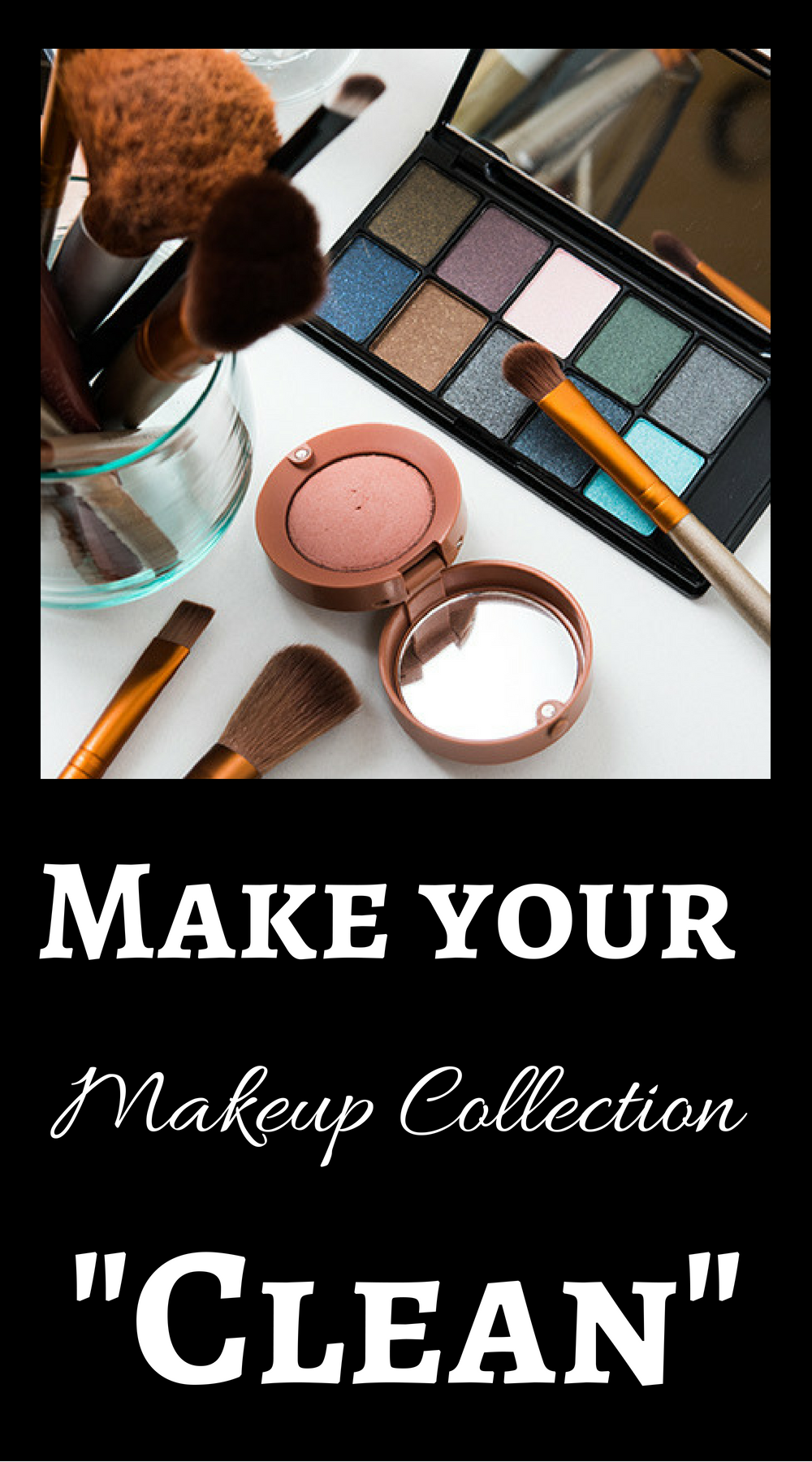 Wellness Wednesday: How To Make Your Makeup Collection Clean
