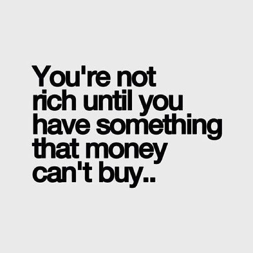 You are not #rich until you have #something #money #cannot #buy #LetsGetWordy #MyPinterestQuotes @EarningAMotorcy