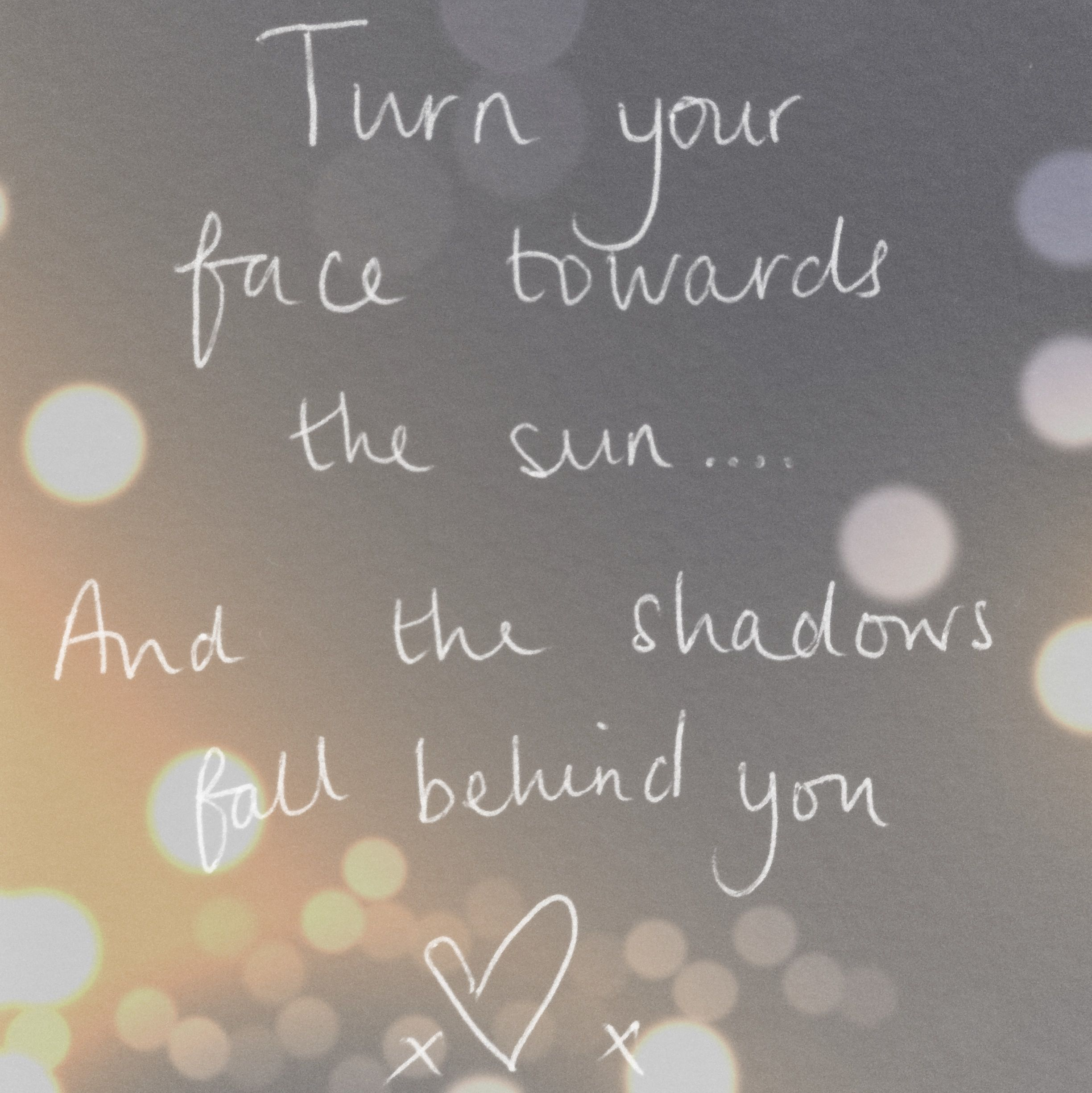 My Own Creation Turn Your Face Towards The Sun And The Shadows Will Fall Behind You X Words Quotes Friends Quotes Cool Words