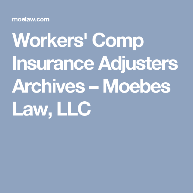 Workers Comp Insurance Adjusters Archives Moebes Law Llc With