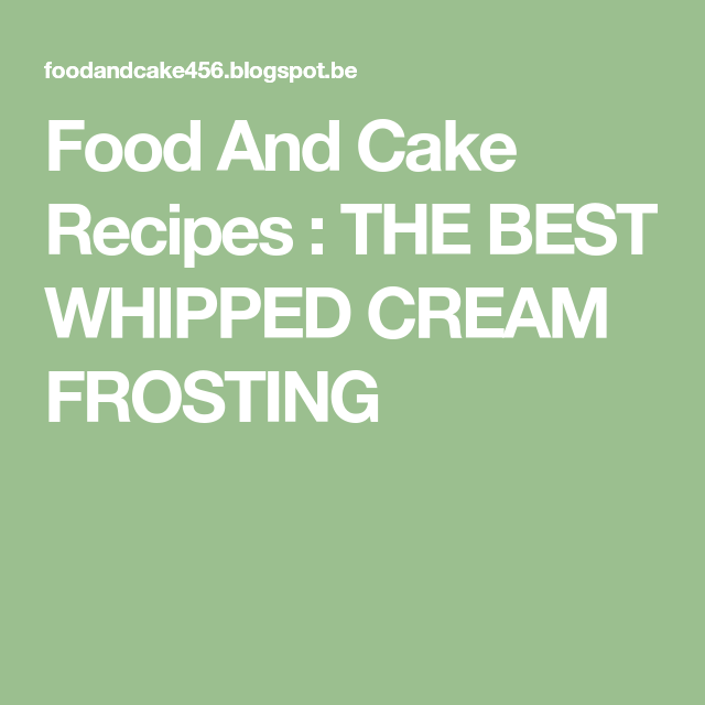 Food And Cake Recipes : THE BEST WHIPPED CREAM FROSTING