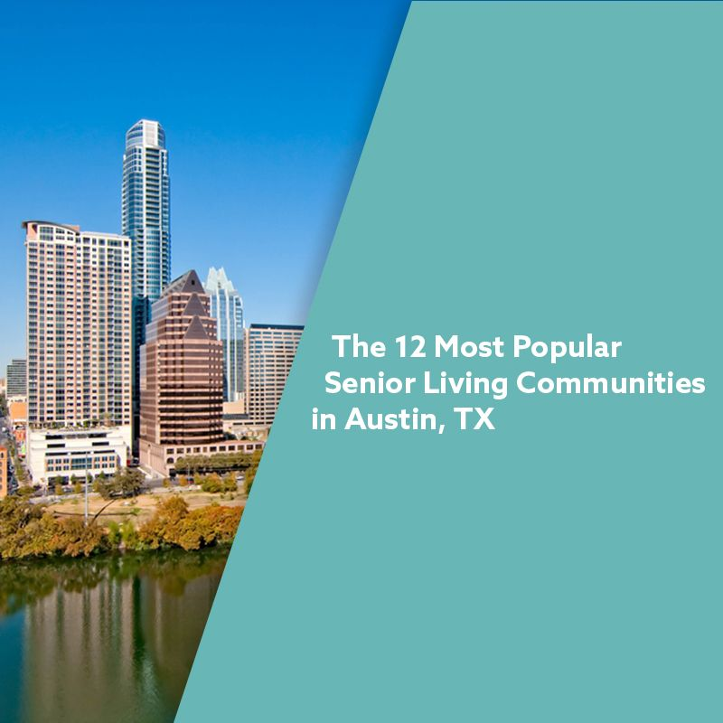 The 12 Most Popular Senior Living Communities In Austin Tx Senior Living Communities Senior Living Independent Living