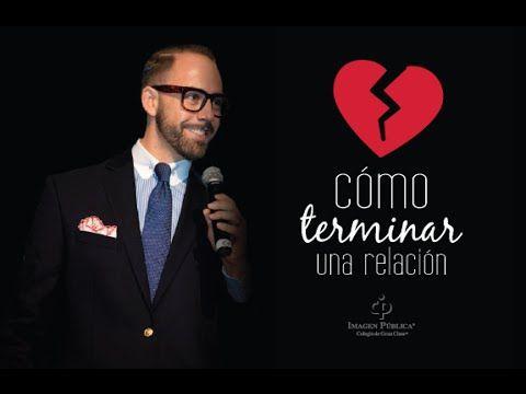 ¿Cómo terminar una relación? - Álvaro Gordoa - Colegio de Imagen Pública - YouTube