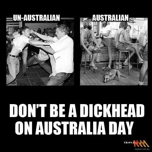 Don't be a dick head on Australia Day