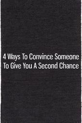 4 Ways To Convince Someone To Give You A Second Chance 4 Ways To Convince Someone To Give You A Second Chance This image has get 0 repins Author Jessica Autumn