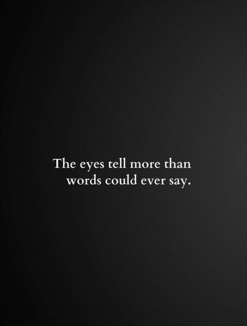 Your eyes, I know..
