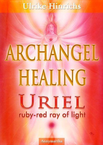 Archangel Healing Uriel Ruby Red Ray Of Light Healing Energies Of The 12 Light Rays Of The Archangels By Ulrike Hinrichs Http Www Amazon Com Dp B00jdeya