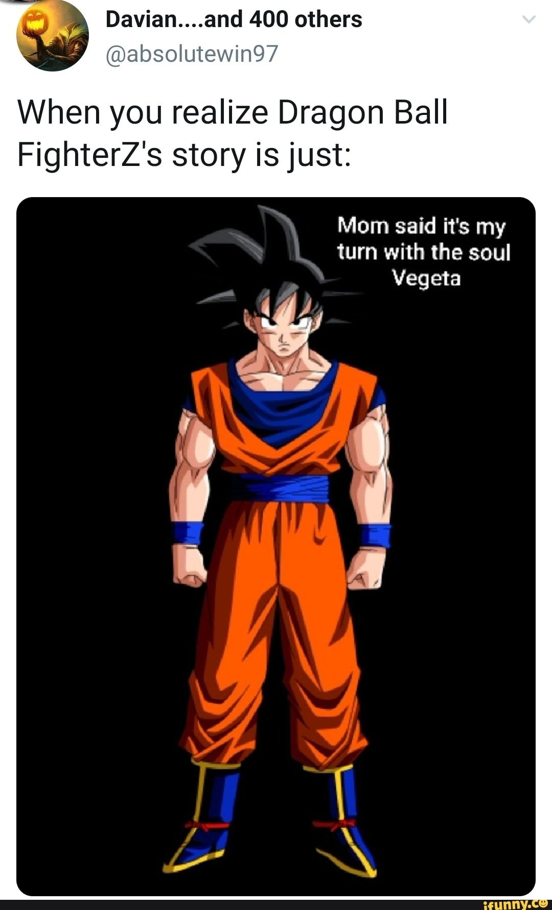 Davian And 400 Others When You Realize Dragon Ball Fighterz S Story Is Just Mom Said I1 S My Ifunny Dragon Ball Goku Dragon Ball Super Goku Goku Pics