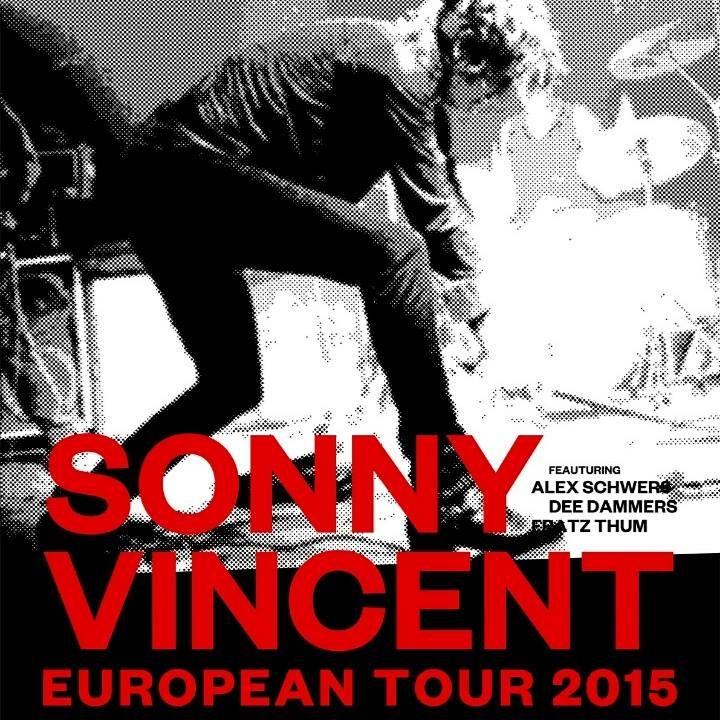 Sonny Vincent European Tour 2015 18/06/2015: D-Stuttgart, Goldmarks 19/06/2015: D-München, Glockenbachwerkstatt 20/06/2015: SI-Ilirska Bistrica, MKNZ 21/06/2015: A-Vienna, Arena 22/06/2015: A-Graz, Explosiv 23/06/2015: CZ-Prague, Modra Vopice 24/06/2015: CH-Zürich, Helsinki Club 25/06/2015: D-Jena, Rosenkeller 26/06/2015: D-Cottbus, Gladhouse (w/ Guitar Gangsters) 27/06/2015: D-Berlin, Cortina Bob 28/06/2015: D-Köln, Sonic Ballroom