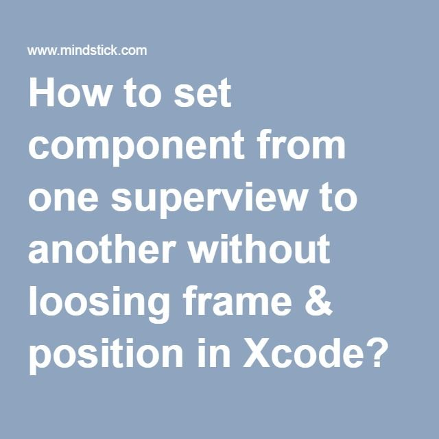 How to set component from one superview to another without loosing frame & position in Xcode?