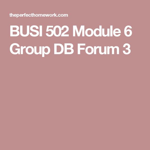 BUSI 502 Module 6 Group DB Forum 3