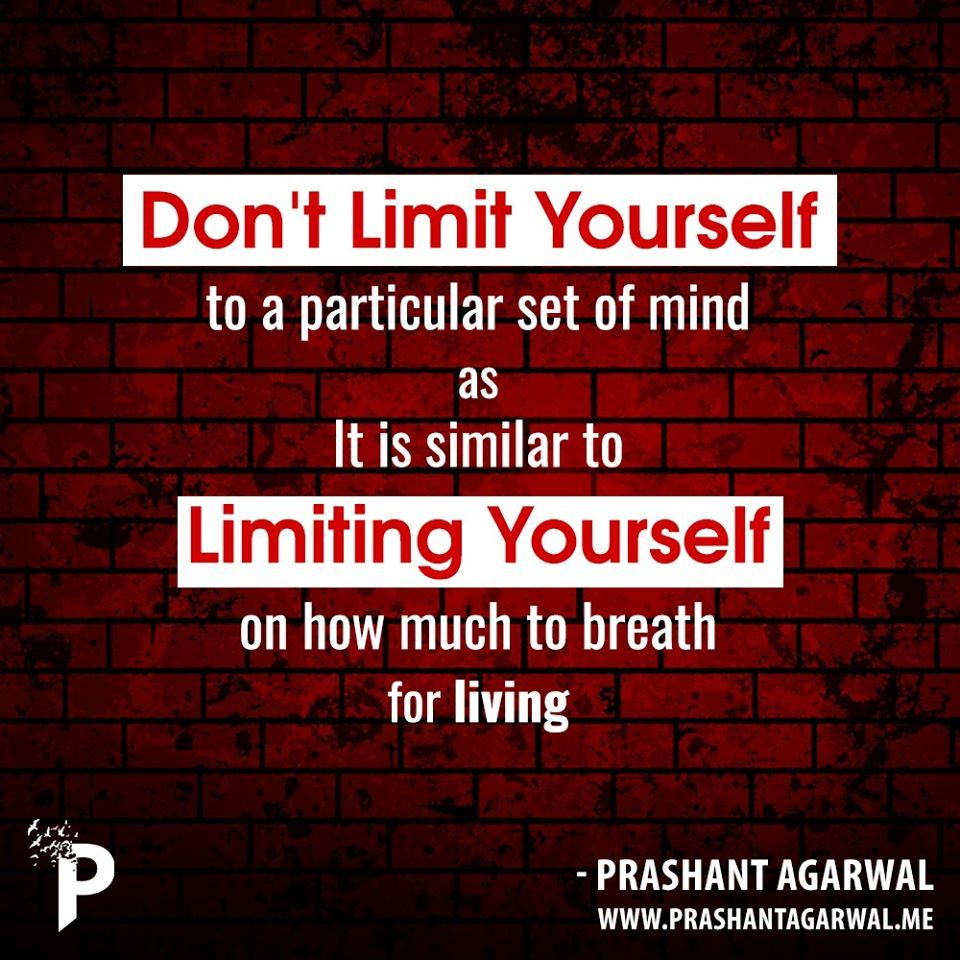 You are a person of limitless possibilities and energy so never limit your mind in thinking that you are made to do only certain level of things Once this thought gets em...