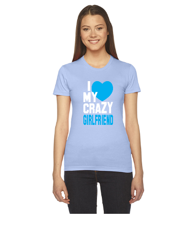 I LOVE my CRAZY Girlfriend - Women's Tee