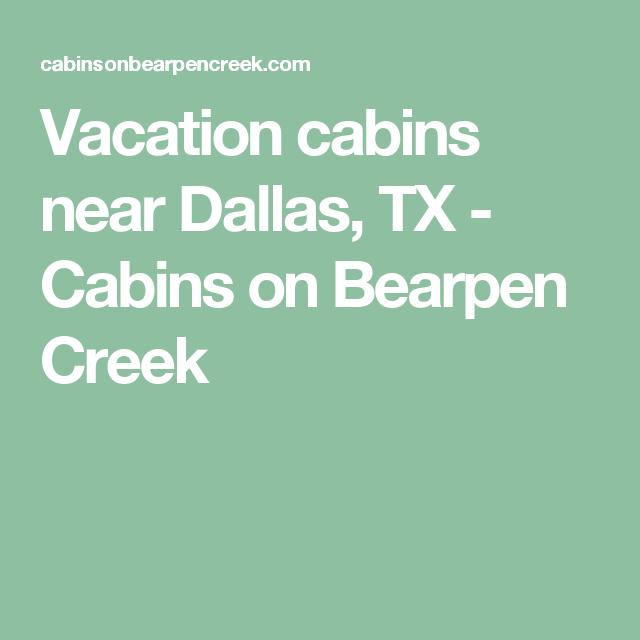 Vacation Cabins Near Dallas, TX   Cabins On Bearpen Creek