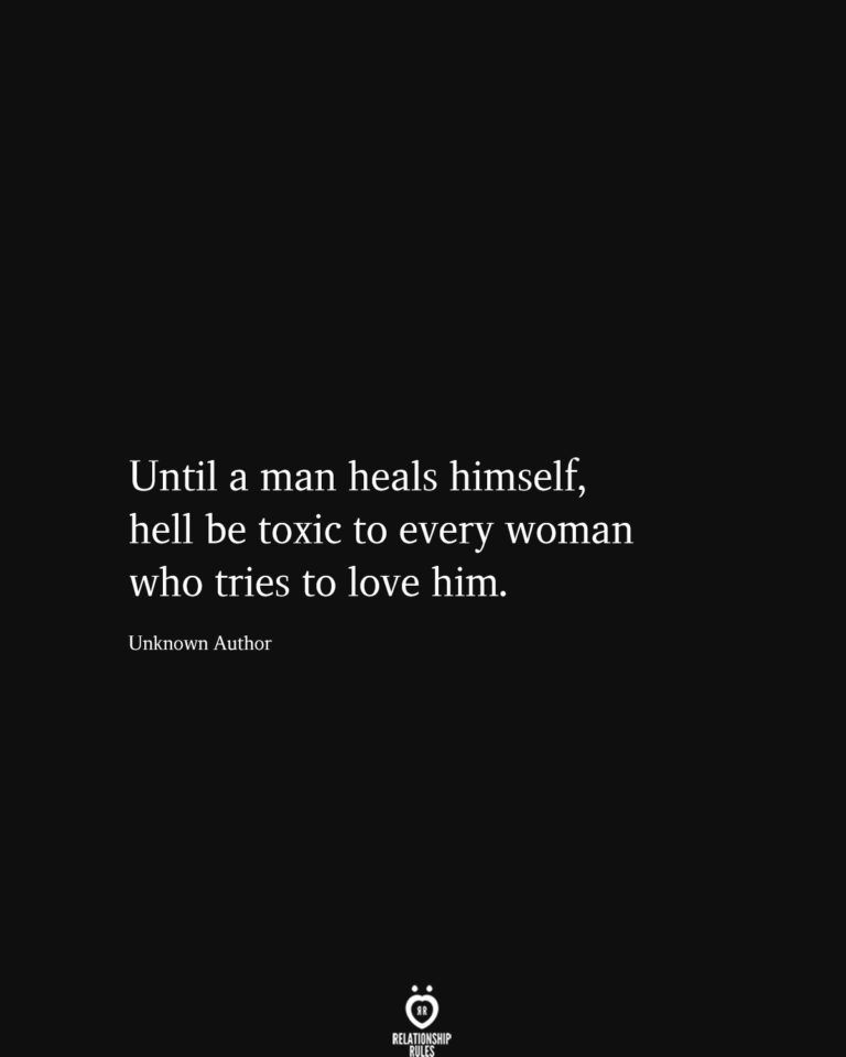 Until A Man Heals Himself, Hell Be Toxic To Every Woman Who Tries To Love Him