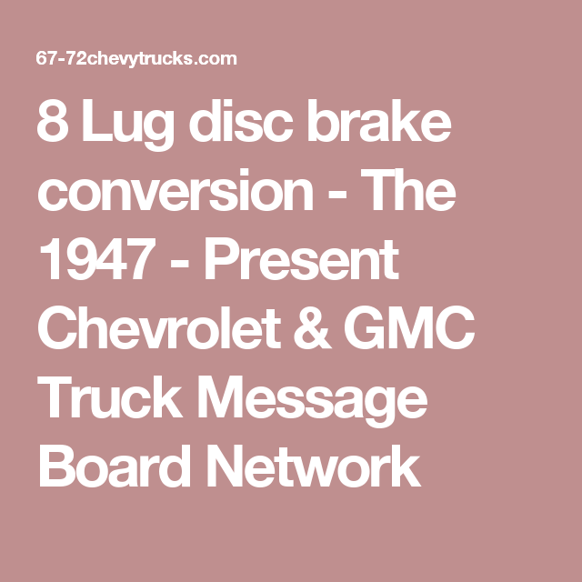 8 Lug disc brake conversion - The 1947 - Present Chevrolet