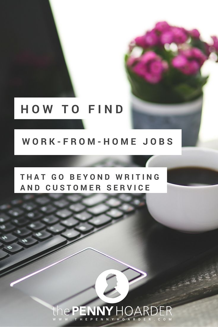 How to Find Work-From-Home Jobs Beyond Writing and Customer Service ...