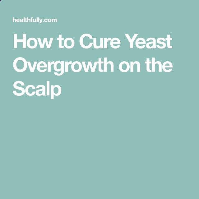 How to Cure Yeast Overgrowth on the Scalp