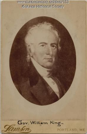 """William King (1768-1852) is best known as the father of Maine Statehood and the new state's first governor, elected in 1820.Born in Scarborough, this son of a merchant falsely accused of being a Loyalist, made his own way in the world becoming a shipbuilder and merchant in Bath before turning to populist politics. In the Massachusetts Legislature he championed """"The Betterment Act"""" (1808) which aided squatters and the """"Toleration Act"""" which abolished town support of the standing order church."""