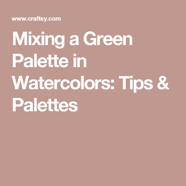 Mixing a Green Palette in Watercolors: Tips & Palettes