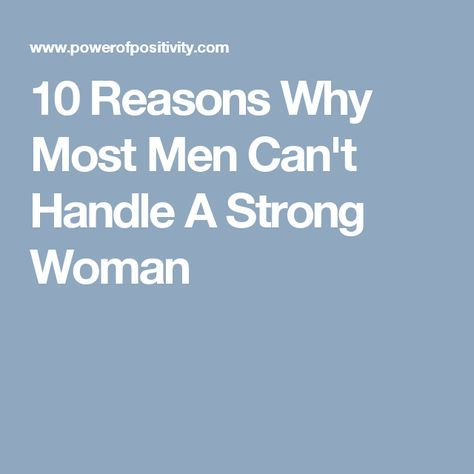 10 Reasons Why Most Men Cant Handle A Strong Woman