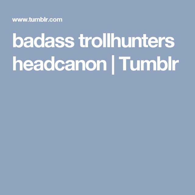 badass trollhunters headcanon | Tumblr