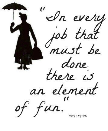This Quote From Mary Poppins Always Made Work Fun Famous Quotes
