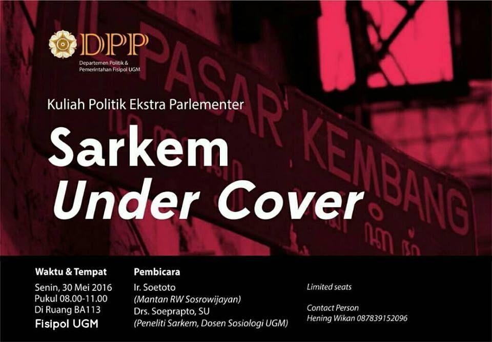 [DISKUSI TERBUKA]  Pasar Kembang acapkali disebut Sarkem merupakan sebuah sudut kehidupan yang tak terpisahkan dari Yogyakarta. Ia lekat dengan berbagai stigma negatif sekaligus tak pernah sepi pengunjung. Menawarkan sebuah perspektif berbeda pada konsepsi relasi kuasa antar aktor di dalam rahim Sarkem diskusi ini akan dihelat pada  Senin 30 Mei 2016 Pukul 08.00 - 11.00 WIB Ruang BA 113 FISIPOL UGM.  Dengan menghadirkan narasumber: 1. Drs. Soeprapto SU (Peneliti Sarkem dosen Sosiologi UGM)…