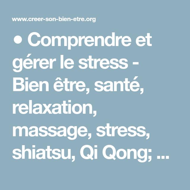 Comprendre Et Gerer Le Stress Bien Etre Sante Relaxation Massage Stress Shiatsu Qi Qong Phytotherapie Remede De Gran Gerer Le Stress Stress Shiatsu