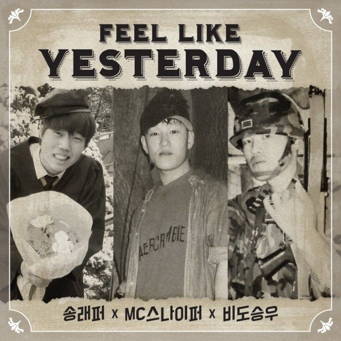 """""""Feel like yesterday"""" is a single recorded by South Korean rappers MC Sniper, 송래퍼 and 비도승우. It was released on January 11 , 2016 by Sniper Sound."""