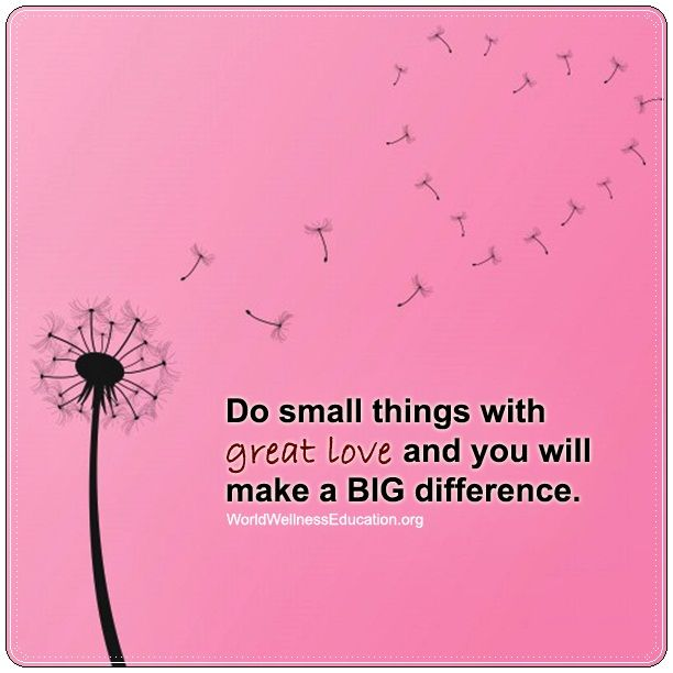 Do Small Things With Great #love And You Will Make A BIG