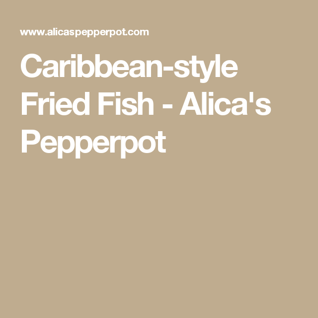 Caribbean-style Fried Fish - Alica's Pepperpot