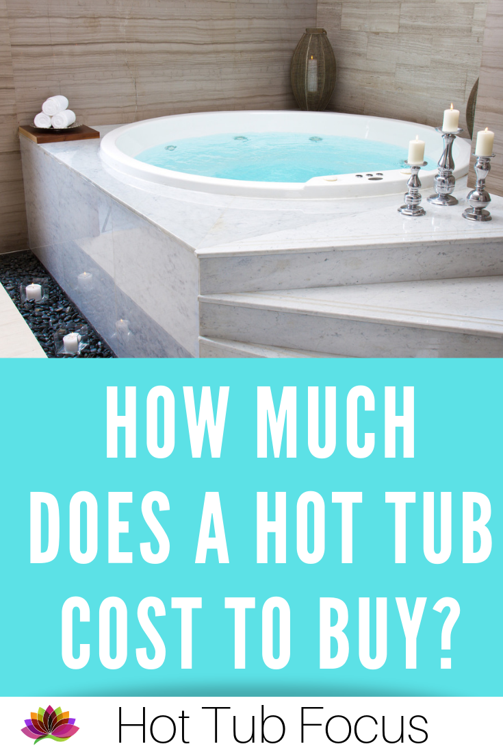 How Much Does A Hot Tub Cost To Buy With Images Hot Tubs Cost